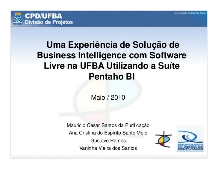 Uma Experiência de Solução deBusiness Intelligence com Software Livre na UFBA Utilizando a Suíte            Pentaho BI    ...