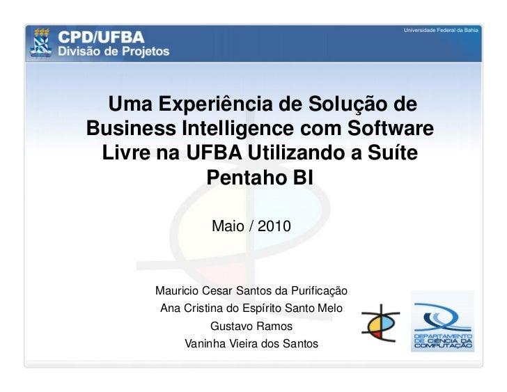 Uma Experiência de Solução de Business Intelligence com Software Livre na UFBA Utilizando a Suíte Pentaho BI