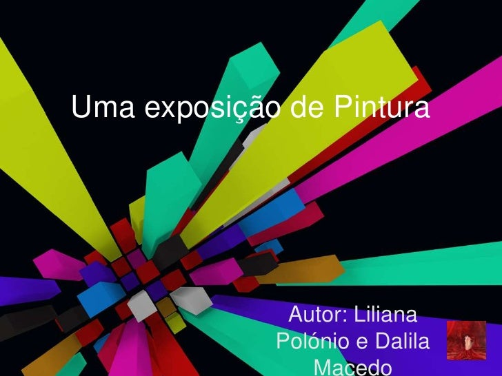 Uma exposição de Pintura<br />Autor: Liliana Polónio e Dalila Macedo<br />