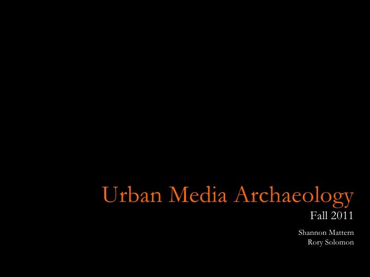 Urban Media Archaeology Fall 2011 Shannon Mattern Rory Solomon