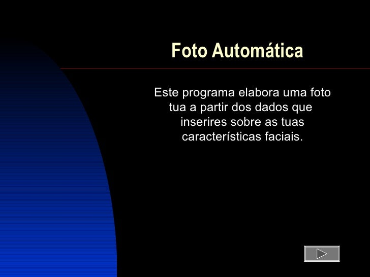 Foto Automática Este programa  elabora  uma foto tua a partir dos dados que  inserires sobre as tuas  características  fac...