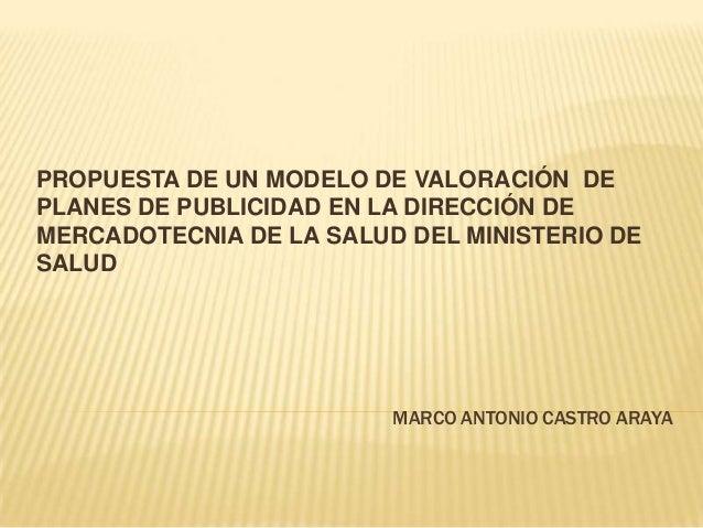 PROPUESTA DE UN MODELO DE VALORACIÓN  DE PLANES DE PUBLICIDAD EN LA DIRECCIÓN DE MERCADOTECNIA DE LA SALUD DEL MINISTERIO DE SALUDsis mba mercadeo