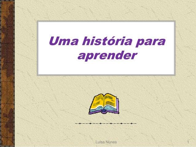 Uma história para   aprender      Luísa Nunes   1