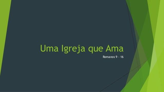 Uma Igreja que Ama Romanos 9 - 16