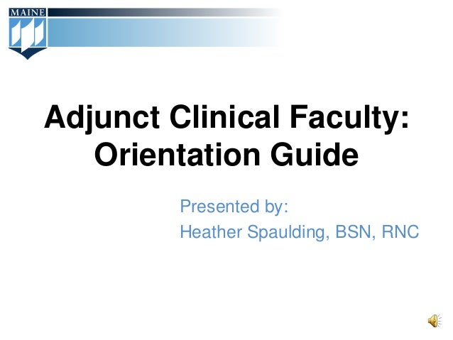 Adjunct Clinical Faculty:   Orientation Guide         Presented by:         Heather Spaulding, BSN, RNC