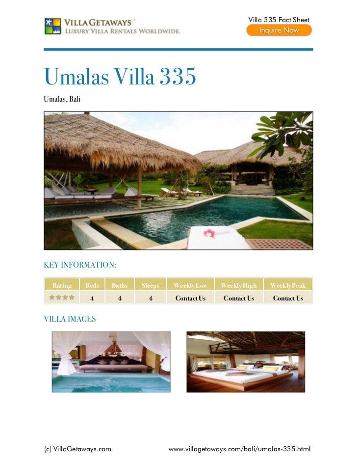 Villa 335 Fact SheetUmalas Villa 335Umalas, BaliKEY INFORMATION:  Rating       Beds     Baths   Sleeps    Weekly Low    We...