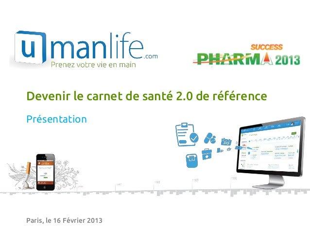 Devenir le carnet de santé 2.0 de référencePrésentationParis, le 16 Février 2013