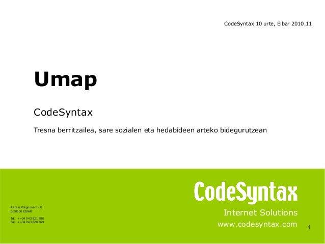 1 Internet Solutions www.codesyntax.com Umap CodeSyntax Tresna berritzailea, sare sozialen eta hedabideen arteko bidegurut...