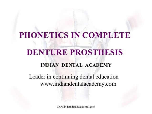PHONETICS IN COMPLETE DENTURE PROSTHESIS INDIAN DENTAL ACADEMY Leader in continuing dental education www.indiandentalacade...