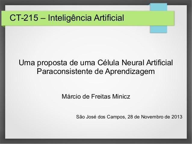 CT-215 – Inteligência Artificial Uma proposta de uma Célula Neural Artificial Paraconsistente de Aprendizagem Márcio de Fr...