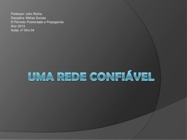 Professor: Júlio RochaDisciplina: Mídias Sociais5º Período: Publicidade e PropagandaAno: 2013Aulas: nº 03 e 04