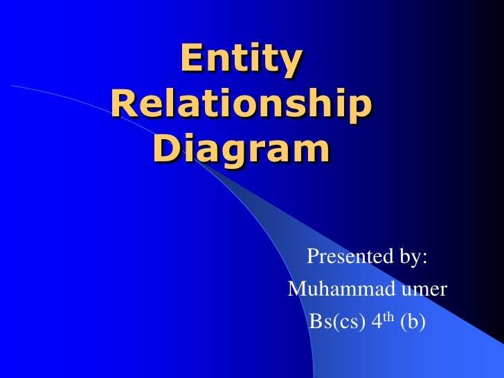 Entity Relationship   Diagram           Presented by:         Muhammad umer          Bs(cs) 4th (b)
