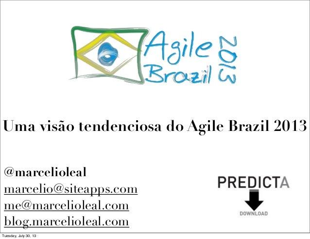 @marcelioleal marcelio@siteapps.com me@marcelioleal.com blog.marcelioleal.com Uma visão tendenciosa do Agile Brazil 2013 T...
