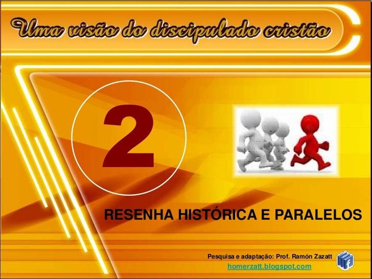 2<br />RESENHA HISTÓRICA E PARALELOS<br />Pesquisa e adaptação: Prof. Ramón Zazatt<br />homerzatt.blogspot.com<br />