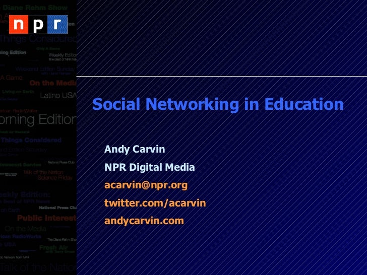 Social Networking in Education Andy Carvin NPR Digital Media [email_address] twitter.com/acarvin andycarvin.com