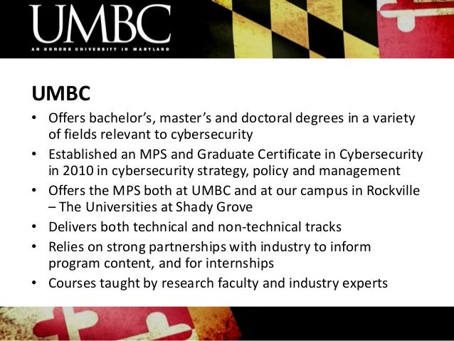 UMBC • Offers bachelor's, master's and doctoral degrees in a variety of fields relevant to cybersecurity • Established an ...