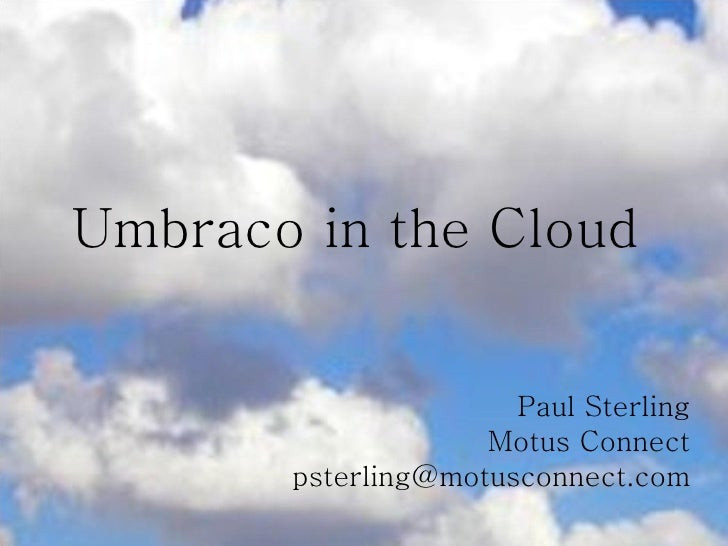 Umbraco in the Cloud Paul Sterling Motus Connect [email_address]
