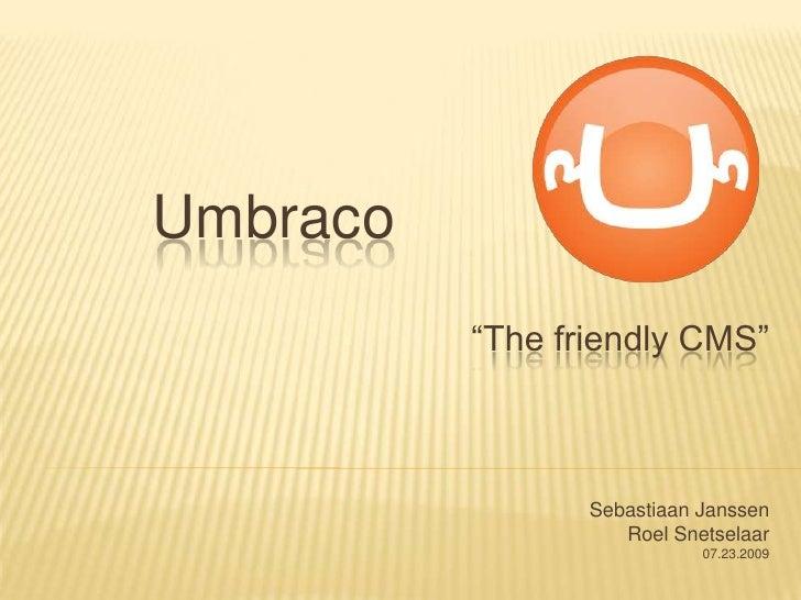 """Umbraco<br />""""The friendly CMS""""<br />Sebastiaan Janssen<br />Roel Snetselaar <br />07.23.2009<br />"""