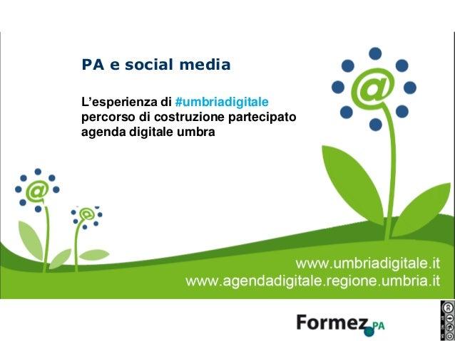 PA e social mediaRaccomandazioni per l'uso dei social media/1001 di 17Sonia MontegioveL'esperienza di #umbriadigitaleperco...