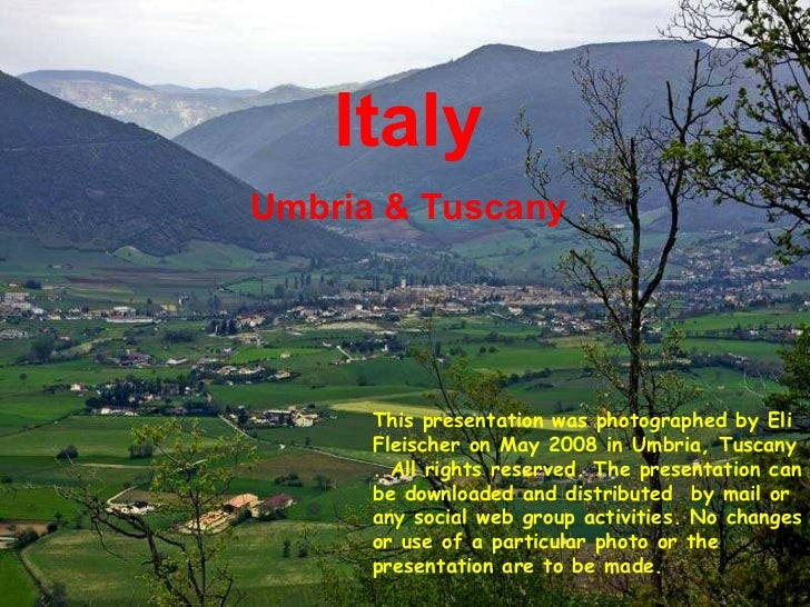 Italy Umbria & Tuscany This presentation was photographed by Eli Fleischer on May 2008 in Umbria, Tuscany . All rights res...