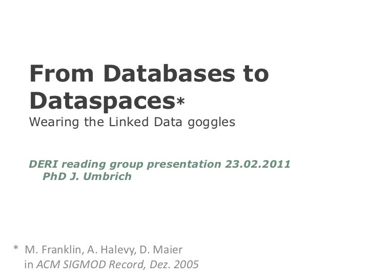 From Databases to Dataspaces*Wearing the Linked Data goggles<br />DERI reading group presentation 23.02.2011    PhD J. Umb...