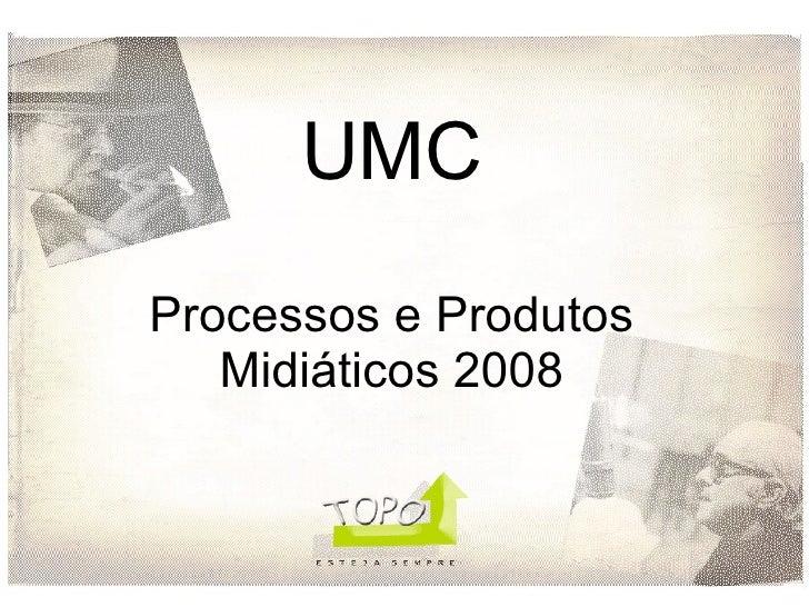 UMC Processos e Produtos Midiáticos 2008