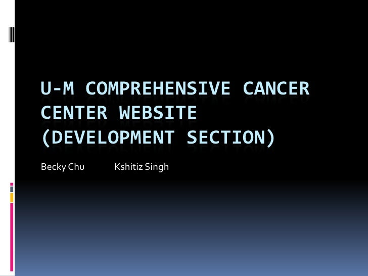 U-M Comprehensive Cancer Center Website(Development Section) <br />Becky Chu	Kshitiz Singh<br />