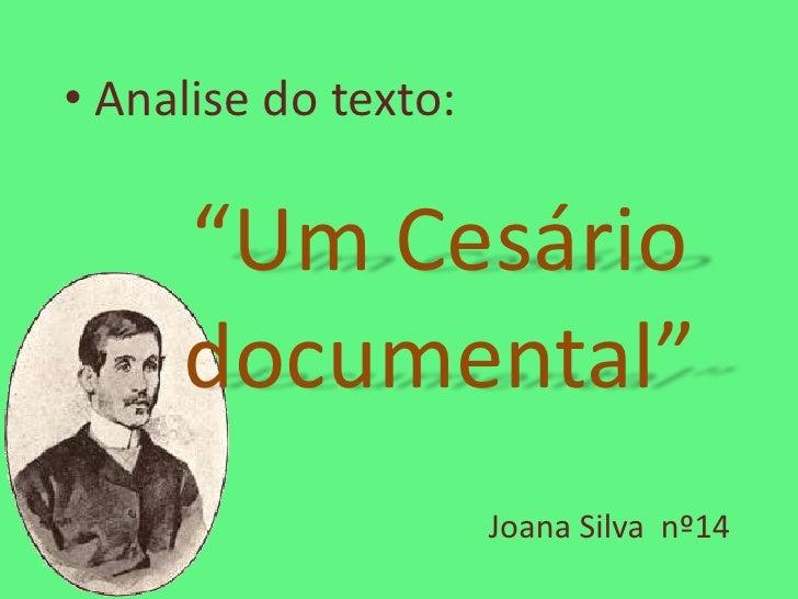 """• Analise do texto:     """"Um Cesário     documental""""                      Joana Silva nº14"""