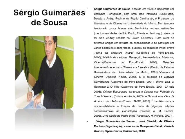 •Sérgio Guimarães                       Sérgio Guimarães de Sousa, nascido em 1970, é doutorado em                       L...