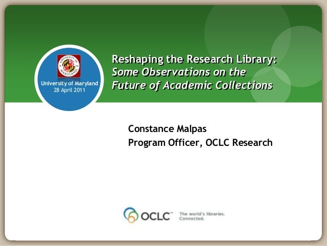 Reshaping the Research Library:                         Some Observations on theUniversity of Maryland    28 April 2011   ...
