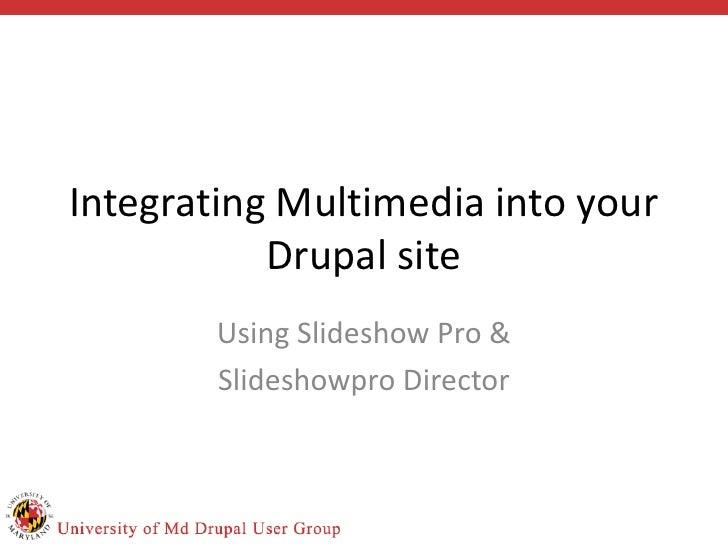 Integrating Multimedia into your Drupal site<br />Using Slideshow Pro &<br />Slideshowpro Director<br />