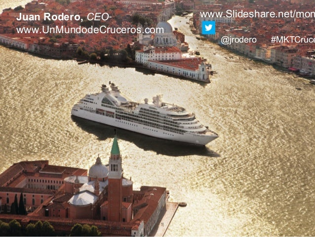 1 Juan Rodero, CEO www.UnMundodeCruceros.com www.Slideshare.net/mon @jrodero #MKTCruce