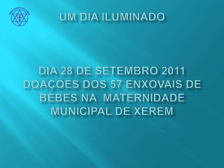 TENDA ESPÍRITA FÉ E AMOR<br />UM DIA ILUMINADODIA 28 DE SETEMBRO 2011 DOAÇÕES DOS 57 Enxovais de bebes na  MATERNIDADE MUN...