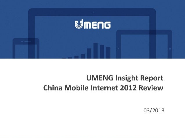Reference: Umeng Insight Report: China Mobile Internet 2012 Review