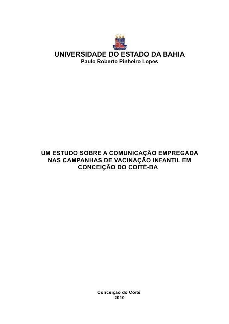 UNIVERSIDADE DO ESTADO DA BAHIA         Paulo Roberto Pinheiro LopesUM ESTUDO SOBRE A COMUNICAÇÃO EMPREGADA NAS CAMPANHAS ...