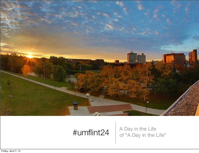 """#umflint24A Day in the Lifeof """"A Day in the Life""""Friday, June 7, 13"""