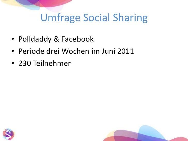 Umfrage Social Sharing<br />Polldaddy & Facebook<br />Periode drei Wochen im Juni 2011<br />230 Teilnehmer<br />