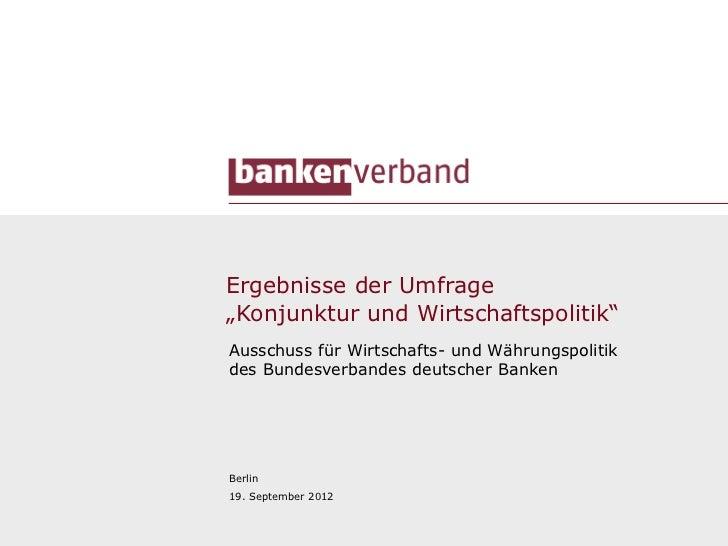 """Ergebnisse der Umfrage""""Konjunktur und Wirtschaftspolitik""""Ausschuss für Wirtschafts- und Währungspolitikdes Bundesverbandes..."""