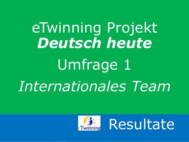 eTwinning Projekt Deutsch heute Umfrage 1 Internationales Team Resultate