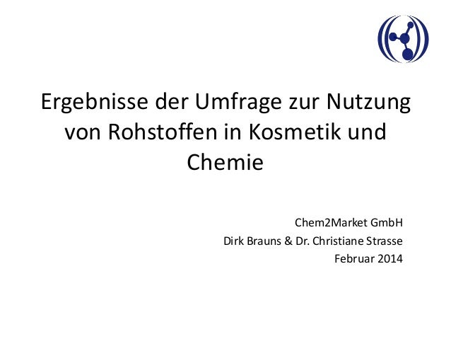 Ergebnisse der Umfrage zur Nutzung von Rohstoffen in Kosmetik und Chemie Chem2Market GmbH Dirk Brauns & Dr. Christiane Str...