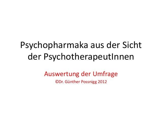 Psychopharmaka aus der Sicht  der PsychotherapeutInnen     Auswertung der Umfrage        ©Dr. Günther Possnigg 2012