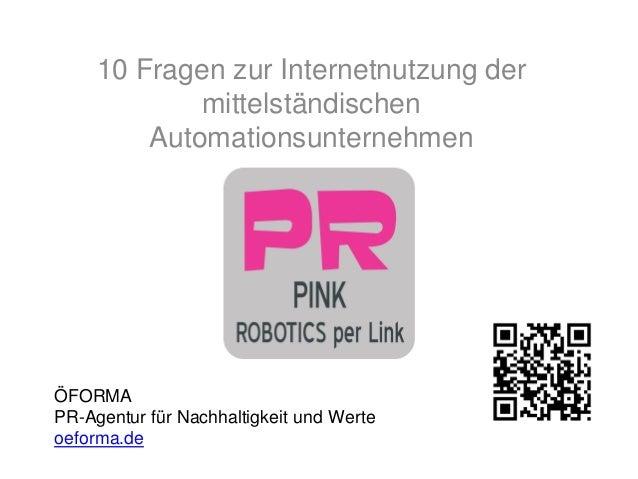 10 Fragen zur Internetnutzung der mittelständischen Automationsunternehmen  ÖFORMA PR-Agentur für Nachhaltigkeit und Werte...