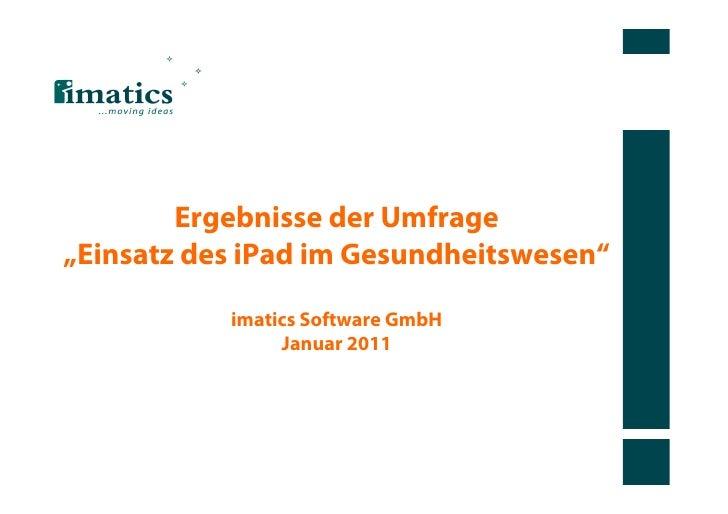 """Ergebnisse der Umfrage""""Einsatz des iPad im Gesundheitswesen""""           imatics Software GmbH                Januar 2011"""