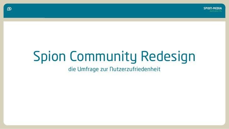Spion Community Redesign      die Umfrage zur Nutzerzufriedenheit