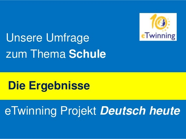 Unsere Umfrage zum Thema Schule Die Ergebnisse eTwinning Projekt Deutsch heute