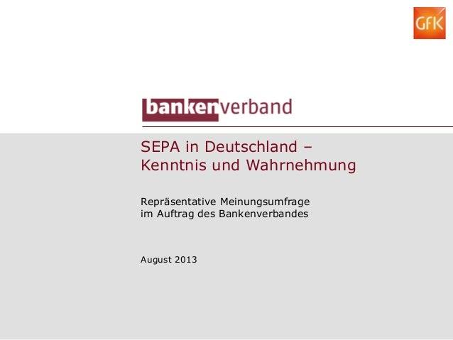 SEPA in Deutschland – Kenntnis und Wahrnehmung Repräsentative Meinungsumfrage im Auftrag des Bankenverbandes August 2013