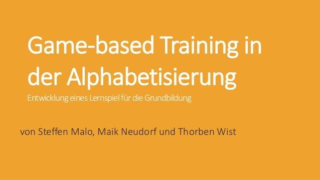 Game-based Training in der Alphabetisierung EntwicklungeinesLernspielfürdieGrundbildung von Steffen Malo, Maik Neudorf und...