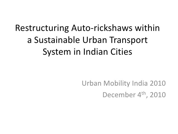 Restructuring Auto-rickshaws within a Sustainable Urban Transport System in Indian Cities<br />Urban Mobility India 2010<b...