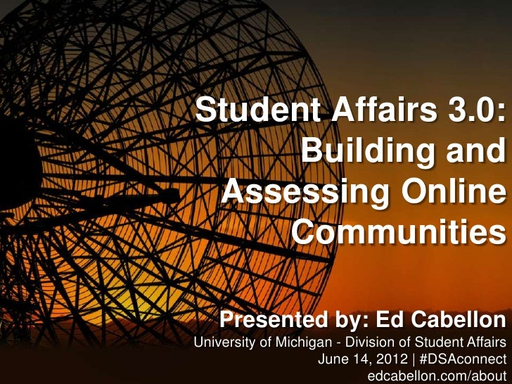 Student Affairs 3.0:     Building and Assessing Online     Communities    Presented by: Ed CabellonUniversity of Michigan ...