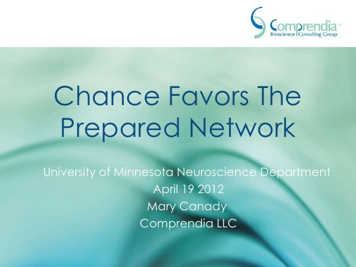 Chance Favors The Prepared NetworkUniversity of Minnesota Neuroscience Department                    April 19 2012        ...
